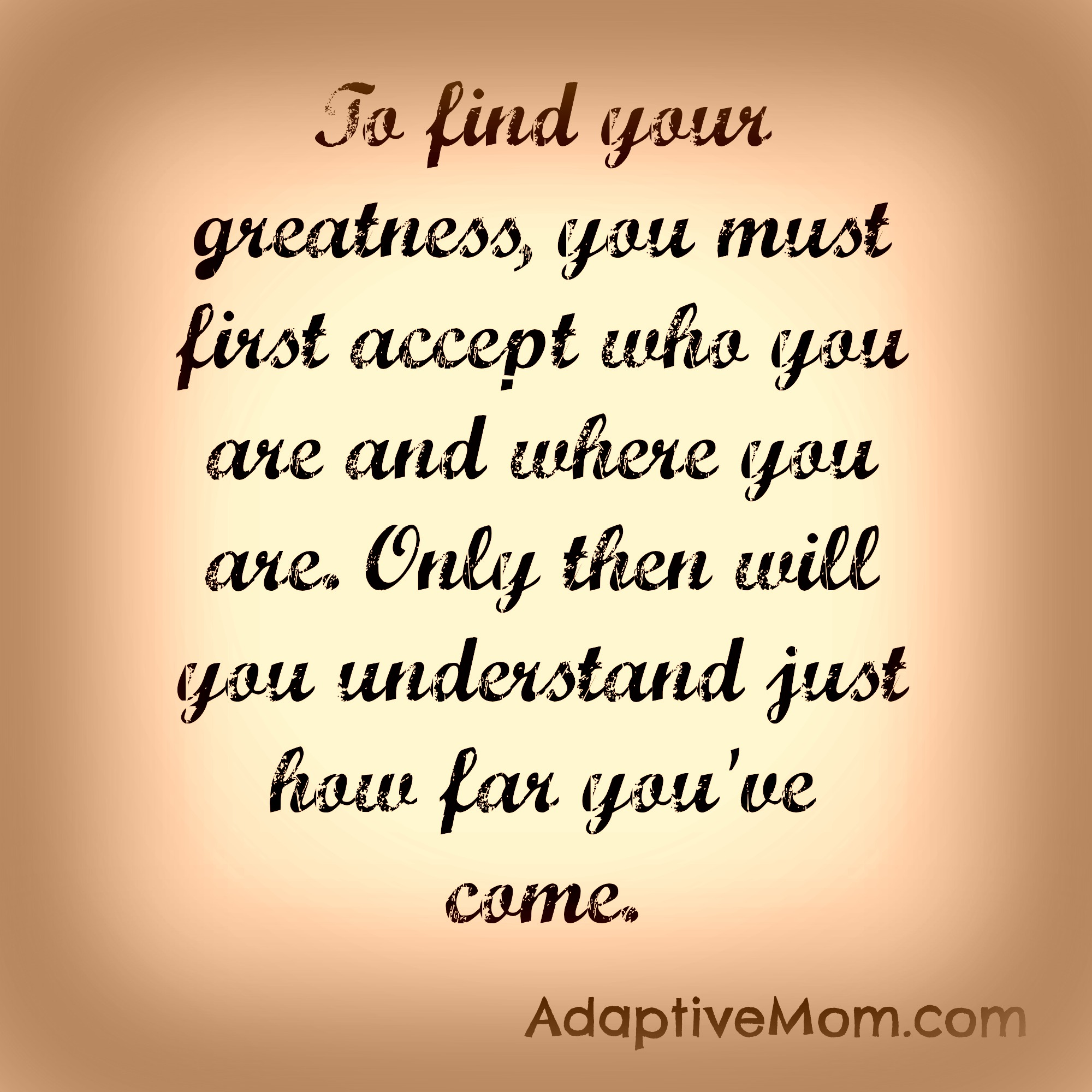 adaptivemom.com, be yourself, acceptance, love yourself, love the journey, workfromhomeorganically.com,